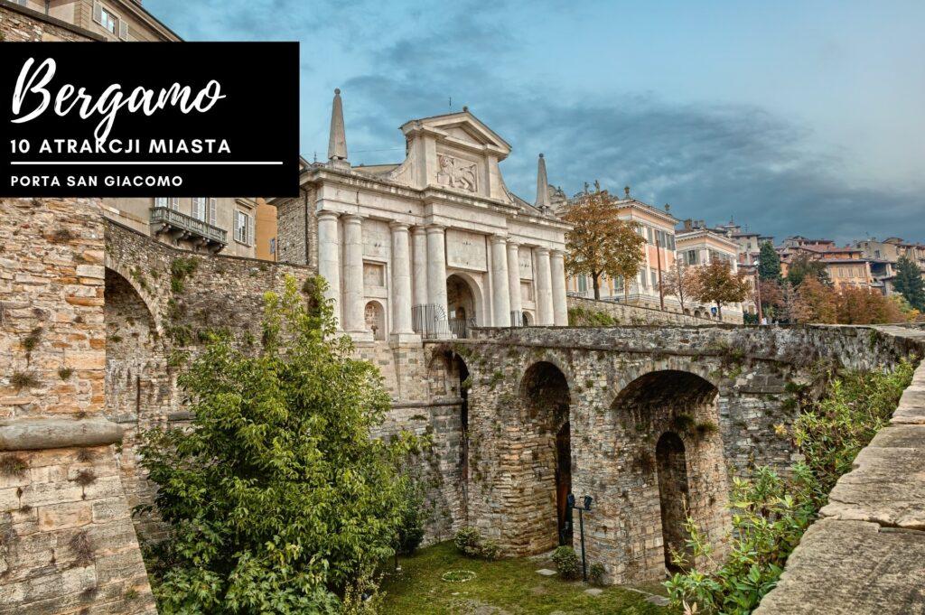 Porta San Giacomo (Brama św. Jakuba) to jedna z czterech historycznych bram prowadzących do zabytkowego centrum Bergamo
