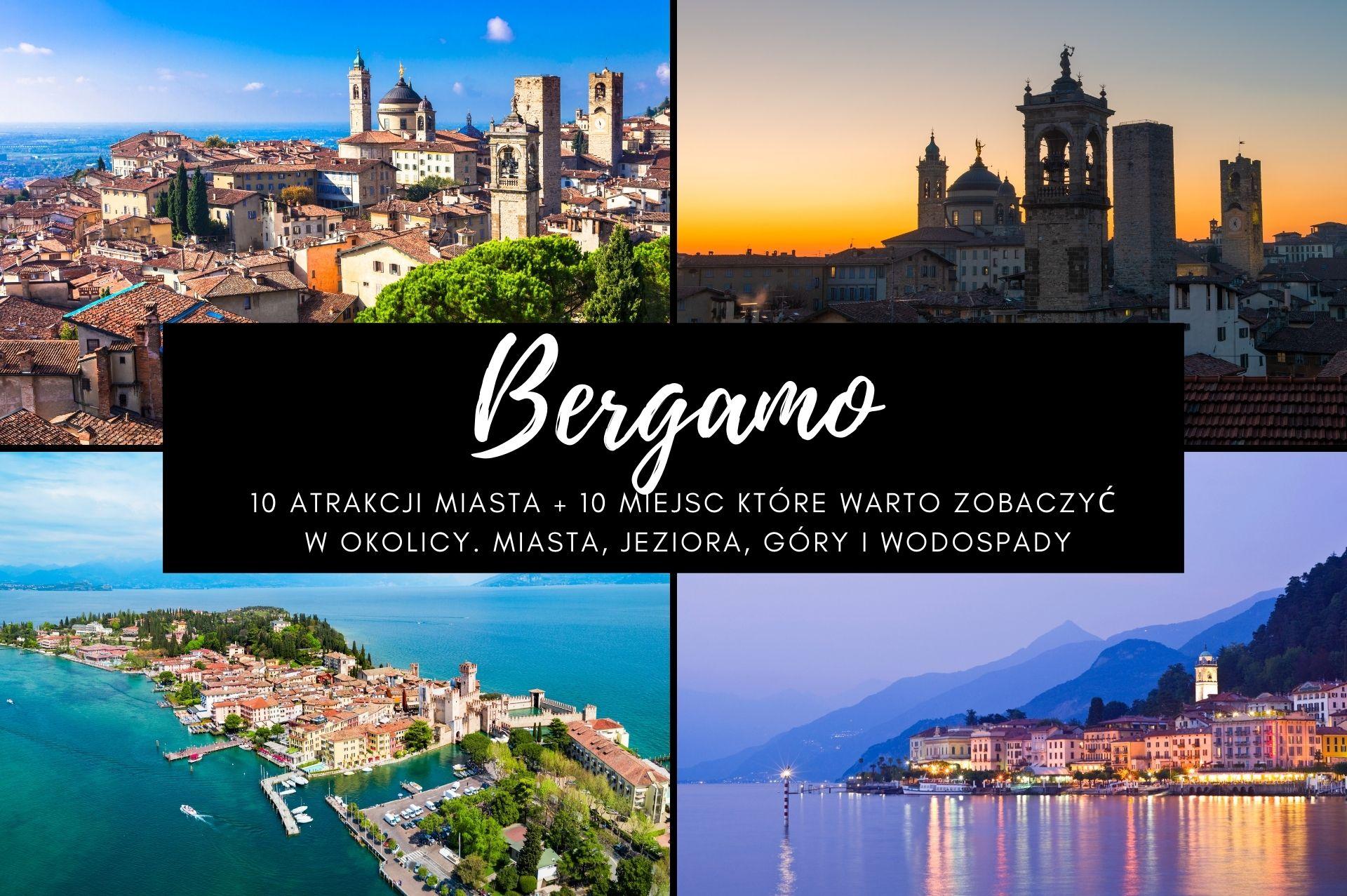 Bergamo: 10 atrakcji miasta + 10 miejsc które warto zobaczyć w okolicy. Miasta, jeziora, góry i wodospady