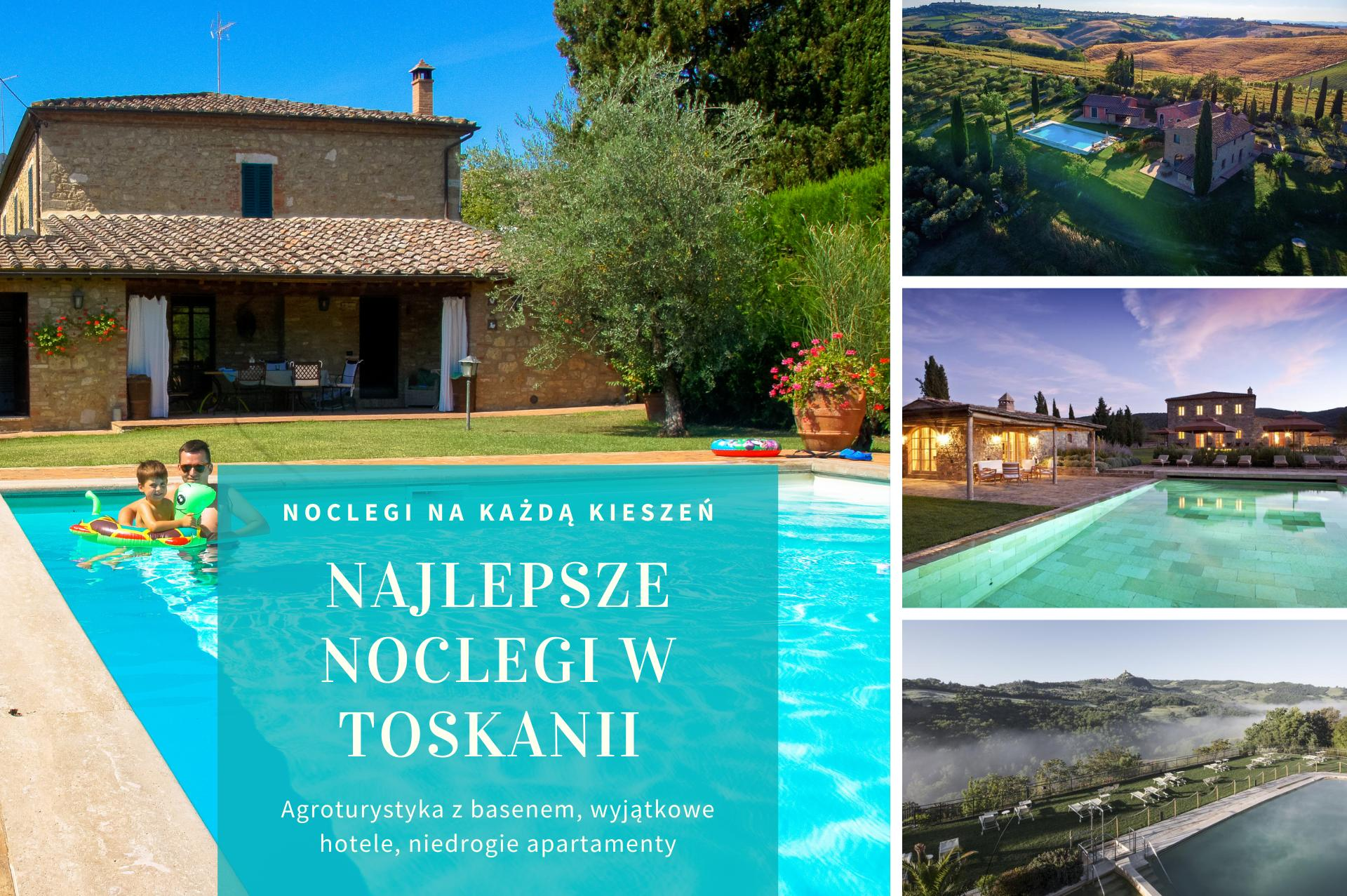 najlepsze noclegi w Toskanii - agroturystyka z basenem, wyjątkowe hotele i tanie apartamenty