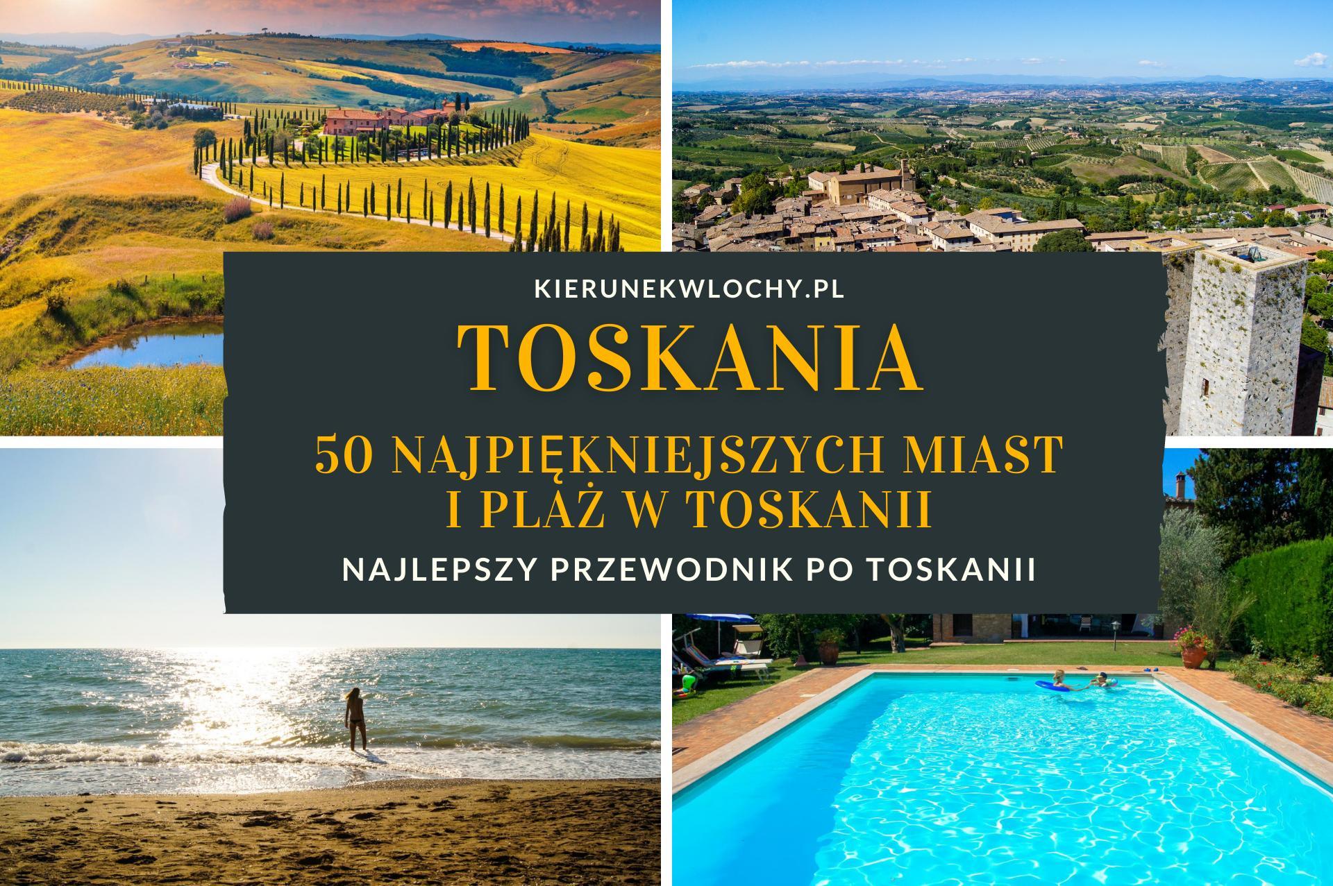 Toskania, przewodnik po regionie, polecane noclegi, opisy miast, atrakcje, zabytki, co warto zobaczyć