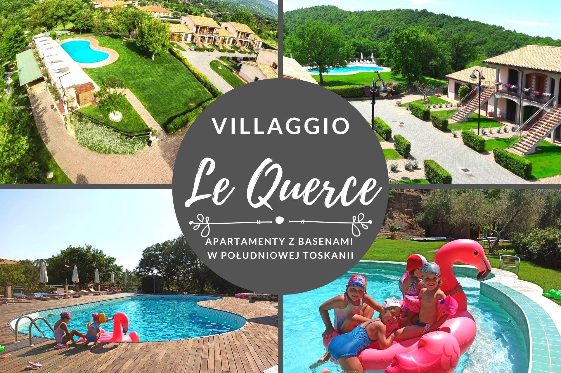 Villaggio Le Querce - apartamenty w Toskanii z basenem i mnóstwo atrakcji wokół: termy, jezioro i średniowieczne miasta